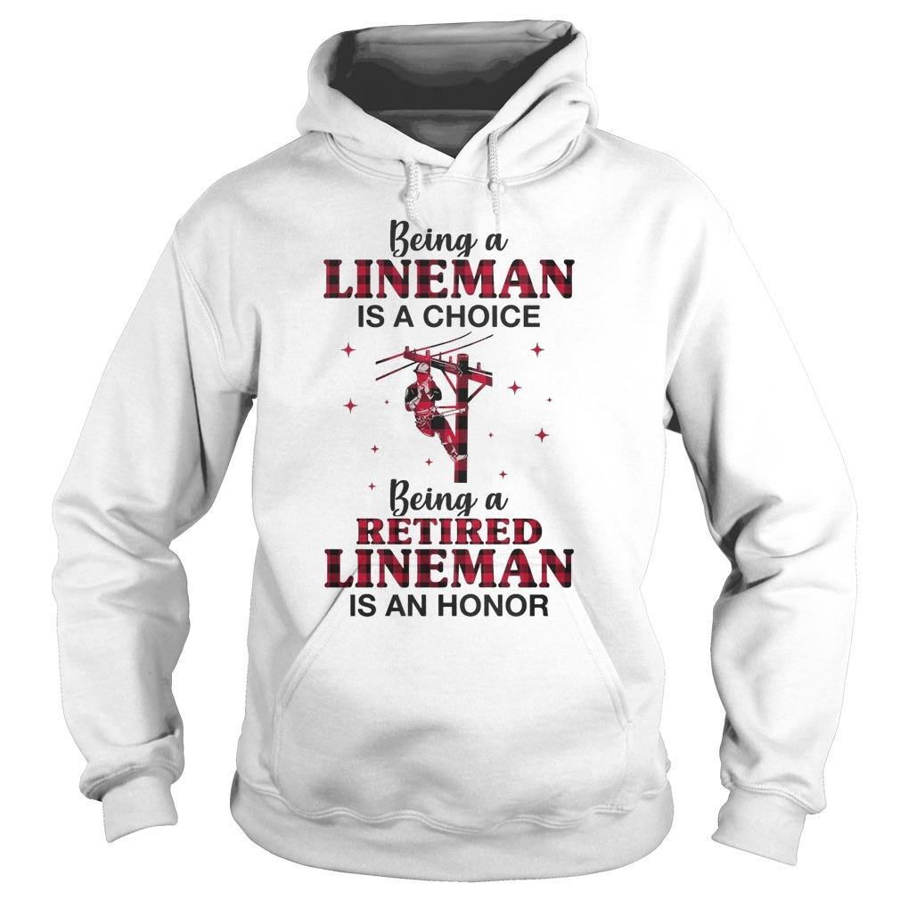 Being A Lineman Is A Choice Being I Retired Lineman Is An Honor Hoodie