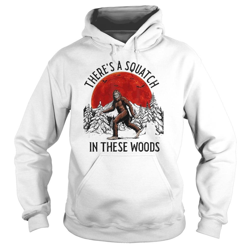 Bigfoot There's A Squatch In These Woods Hoodie