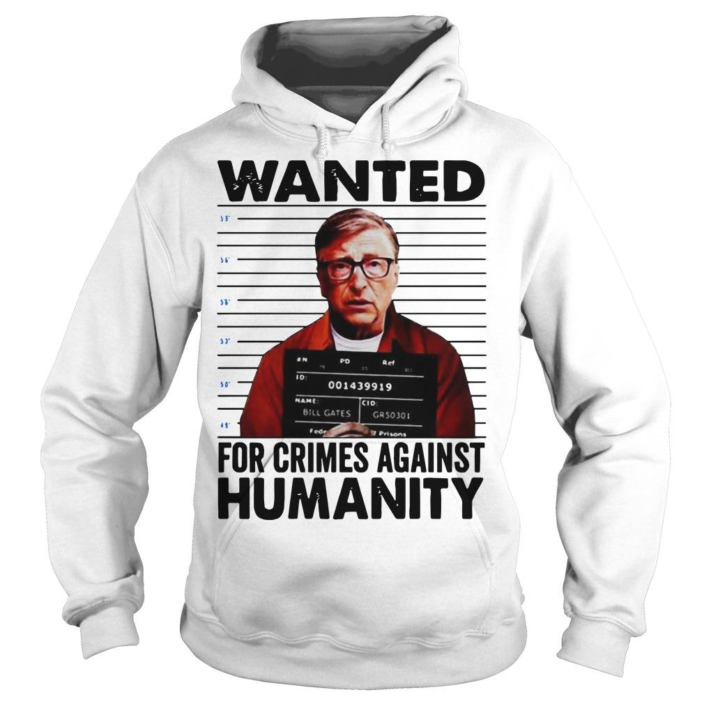 Bill Gates Wanted For Crimes Against Humanity Hoodie