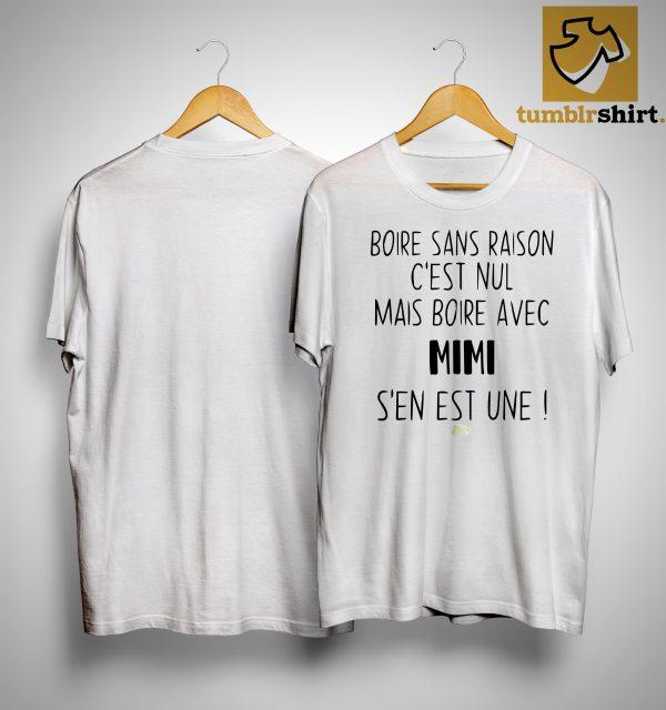 Boire Sans Raison C'est Nul Mais Boire Avec Mimi S'en Est Une Shirt