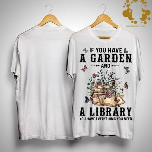 Butterflies If You Have A Garden A Library You Have Everything You Need Shirt