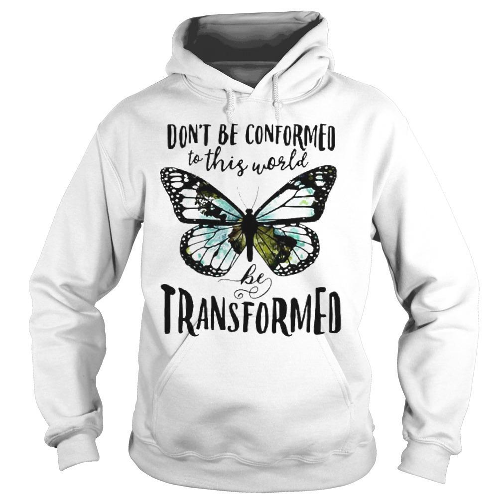 Butterfly Don't Be Conformed To This World Be Transformed Hoodie