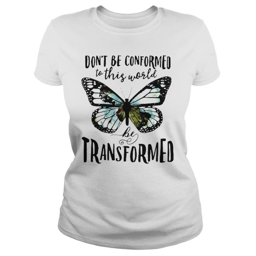 Butterfly Don't Be Conformed To This World Be Transformed Longsleeve