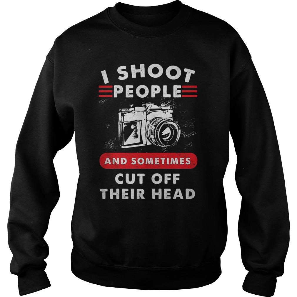 Camera I Shoot People And Sometimes Cut Off Their Head Sweater