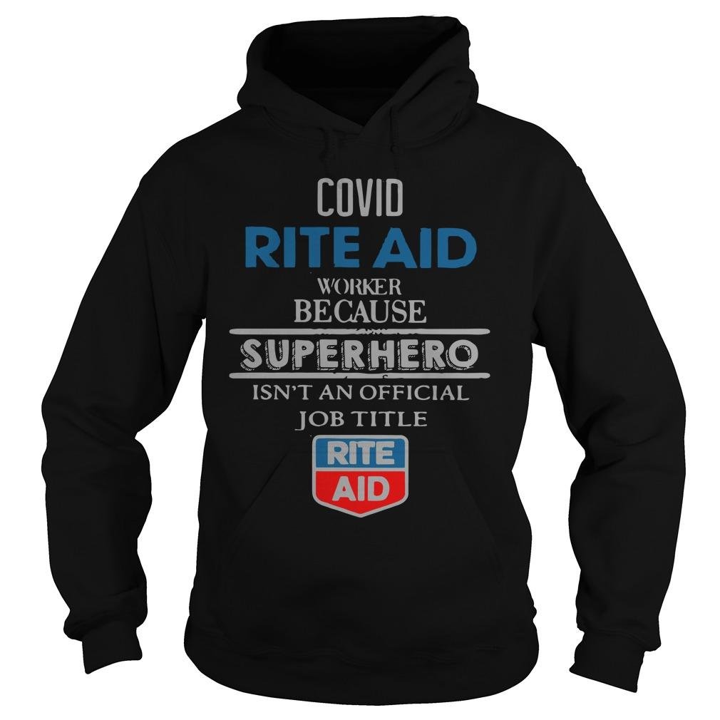Covid Rite Aid Worker Because Superhero Isn't An Official Job Title Hoodie