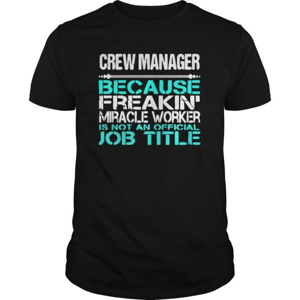 Crew Manager Because Freakin Miracle Worker Is Not An Official Job Title Shirt