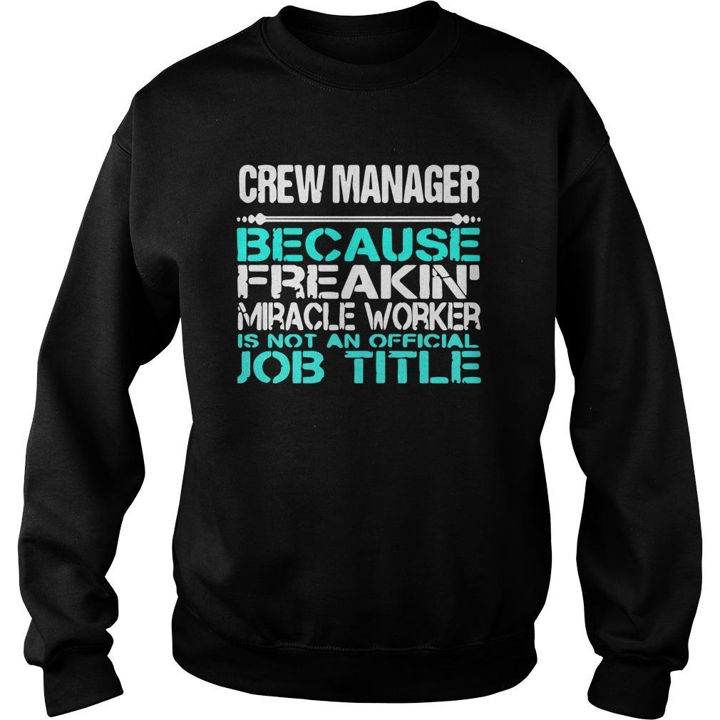 Crew Manager Because Freakin Miracle Worker Is Not An Official Job Title Sweater
