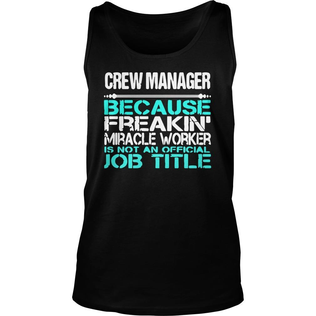 Crew Manager Because Freakin Miracle Worker Is Not An Official Job Title Tank Top