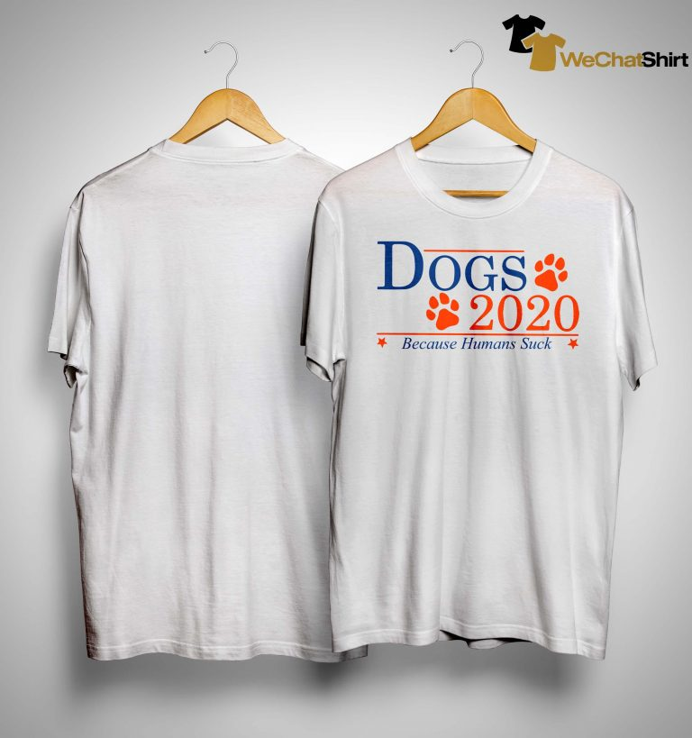 Dogs 2020 Because Humans Suck Shirt