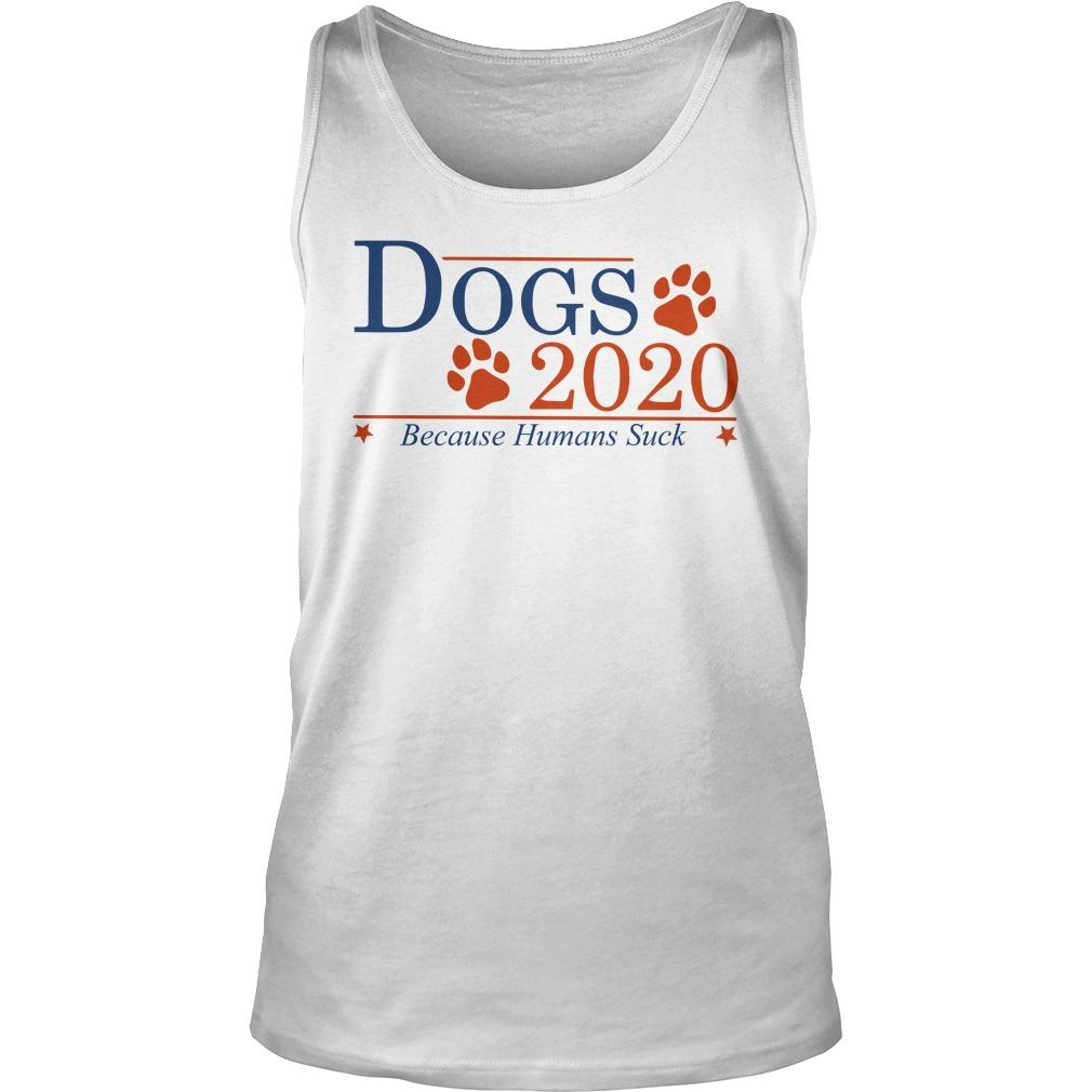 Dogs 2020 Because Humans Suck Tank Top