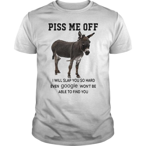 Donkey Piss Me Off I Will Slap You So Hard Even Google Won't Be Shirt
