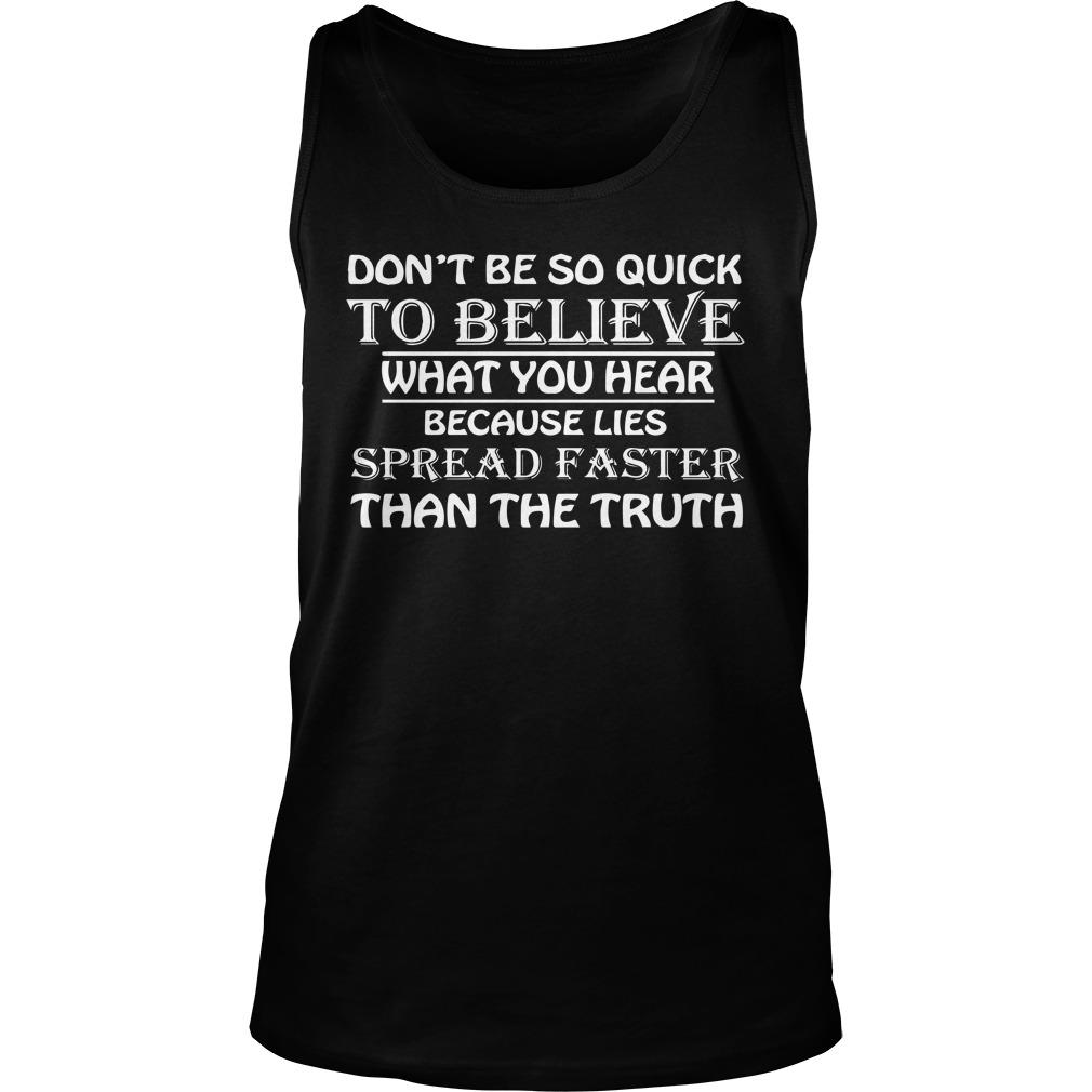 Don't Be So Quick To Believe What You Hear Because Lies Spread Faster Tank Top