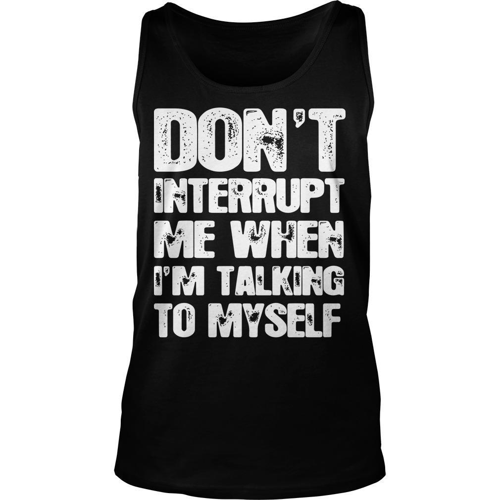 Don't Interrupt Me When I'm Talking To Myself Tank Top