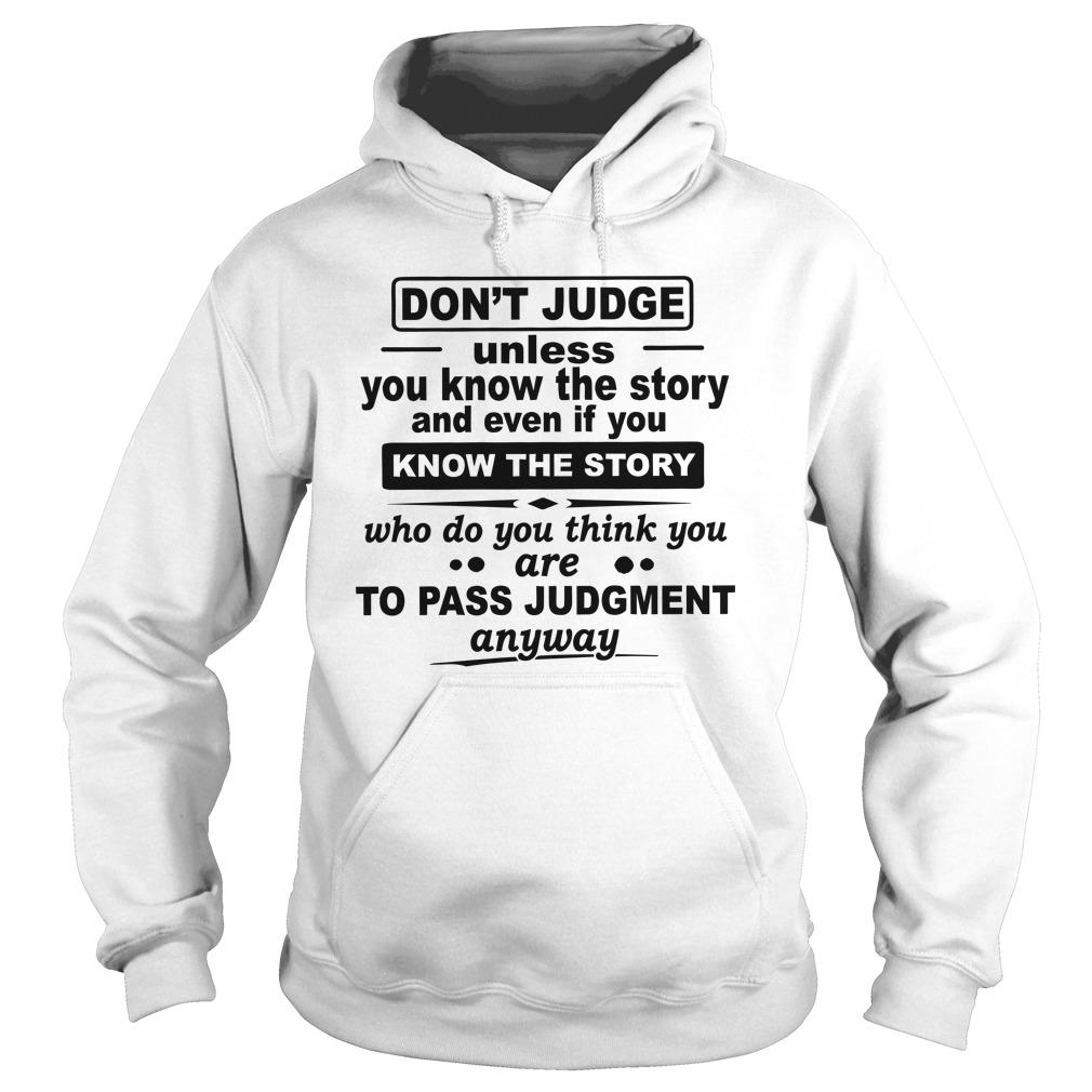 Don't Judge Unless You Know The Story And Even If You Know The Story Hoodie