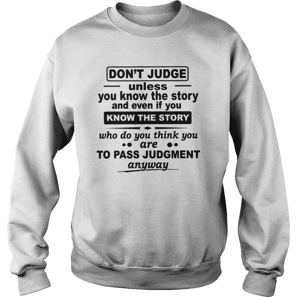 Don't Judge Unless You Know The Story And Even If You Know The Story Sweater