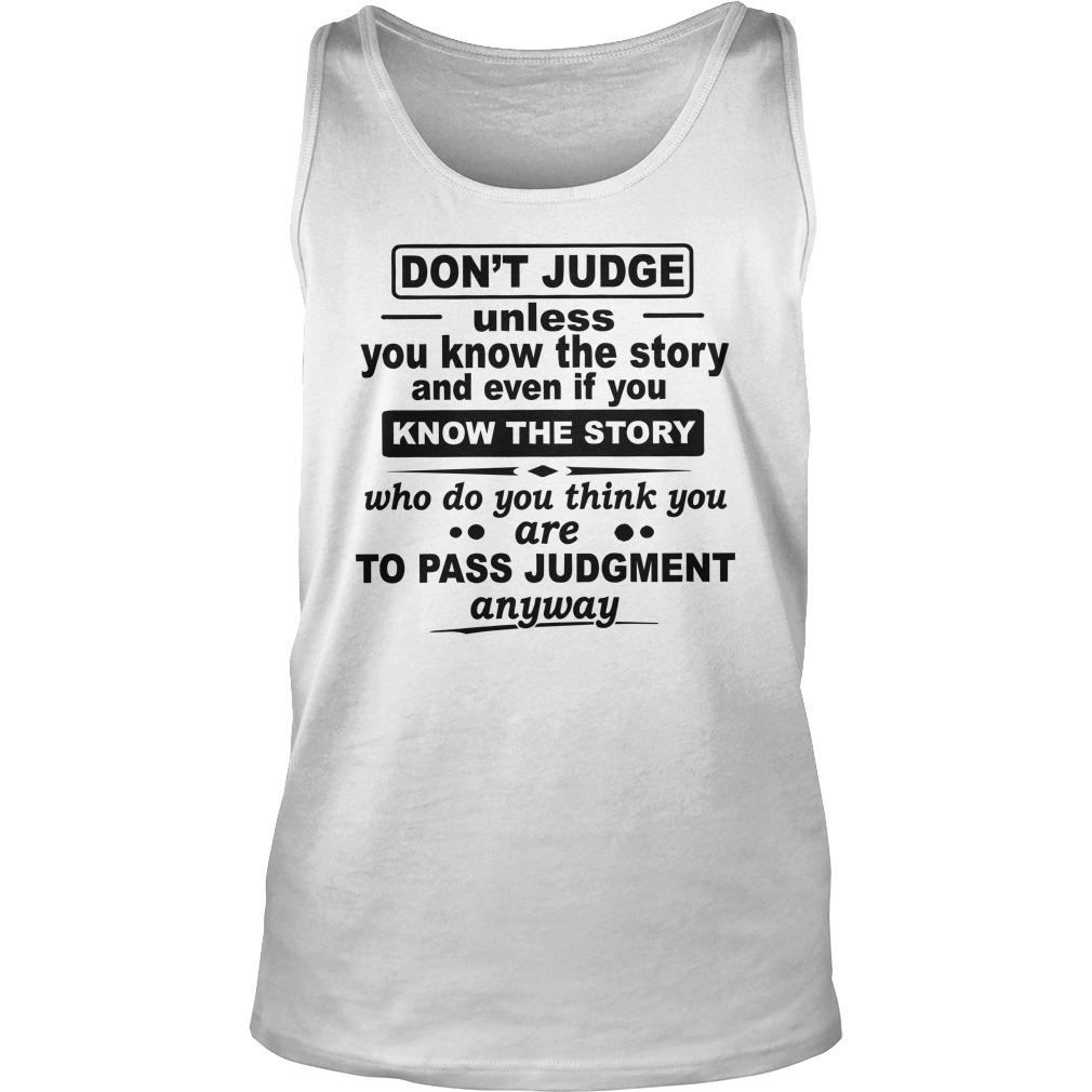 Don't Judge Unless You Know The Story And Even If You Know The Story Tank Top