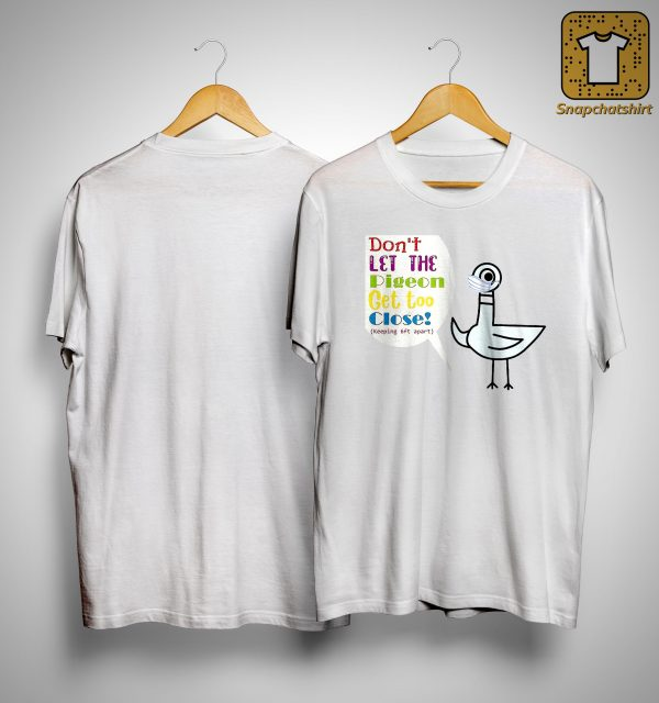 Don't Let The Pigeon Get Too Close Keeping 6ft Apart Shirt