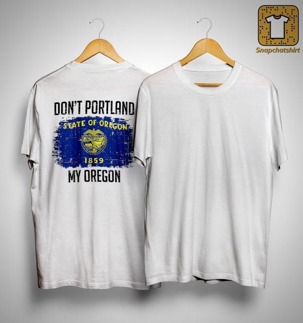 Don't Portland State Of Oregon 1859 My Oregon Shirt