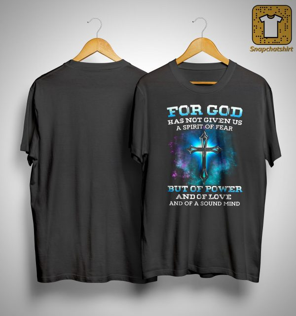 For God Has Not Given Us A Spirit Of Fear But Of Power Shirt