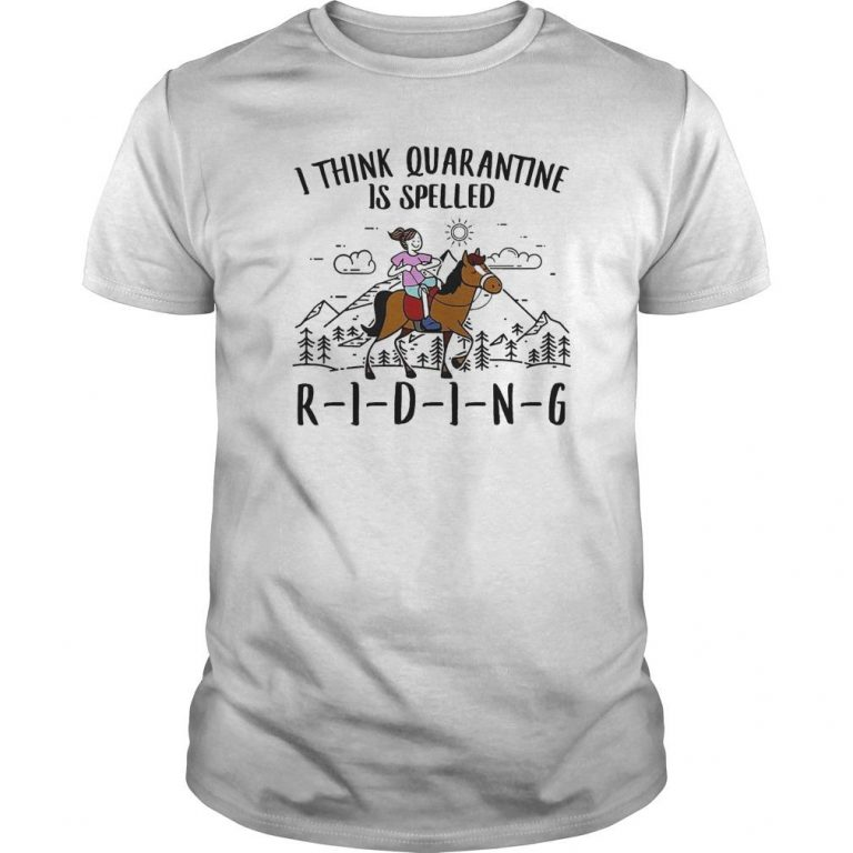 Girl Riding Horse I Think Quarantine Is Spelled Riding Shirt