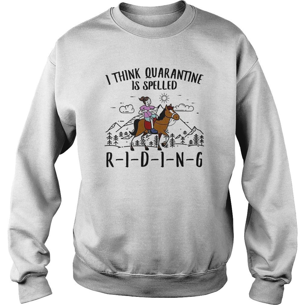 Girl Riding Horse I Think Quarantine Is Spelled Riding Sweater