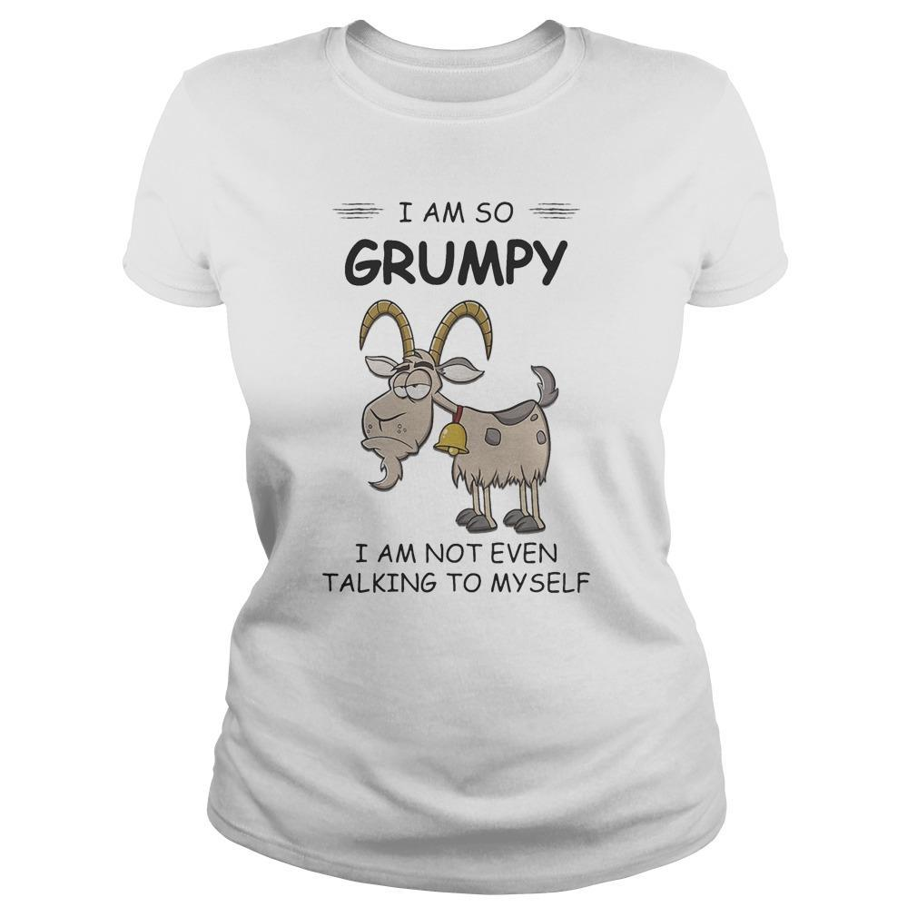 Goat I Am So Grumpy I Am Not Even Talking To Myself Longsleeve