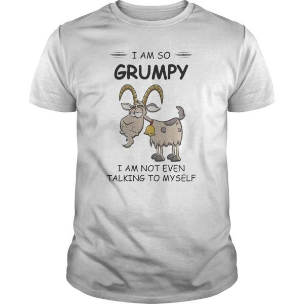 Goat I Am So Grumpy I Am Not Even Talking To Myself Shirt