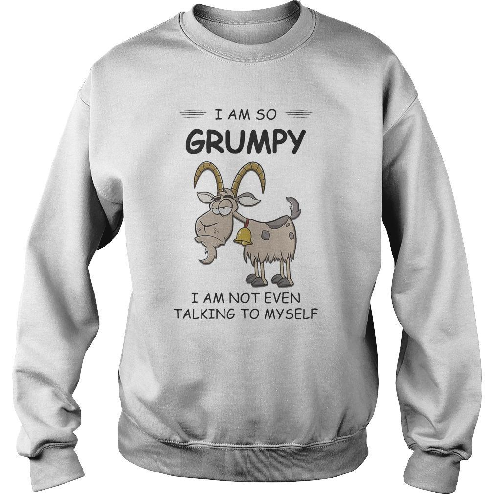 Goat I Am So Grumpy I Am Not Even Talking To Myself Sweater
