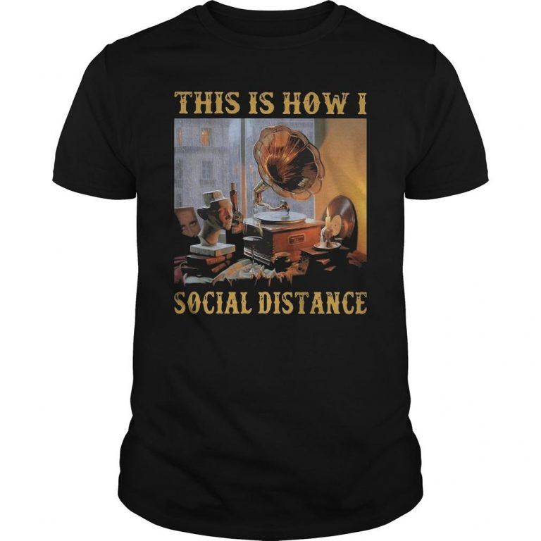 Gramophone This Is How I Social Distance Shirt