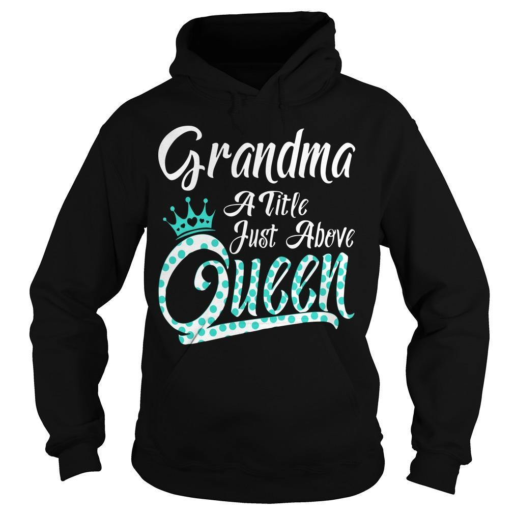 Grandma A Title Just Above Queen Hoodie