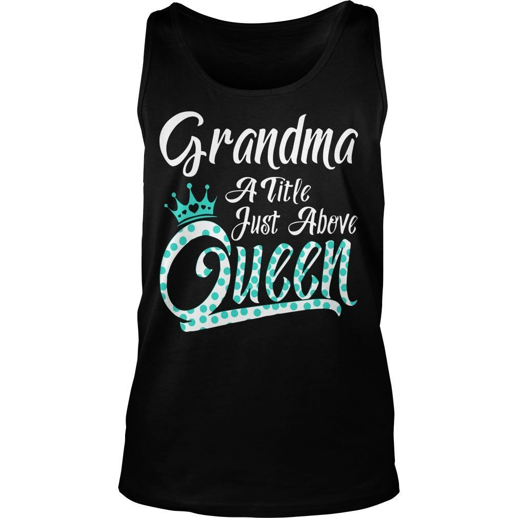 Grandma A Title Just Above Queen Tank Top