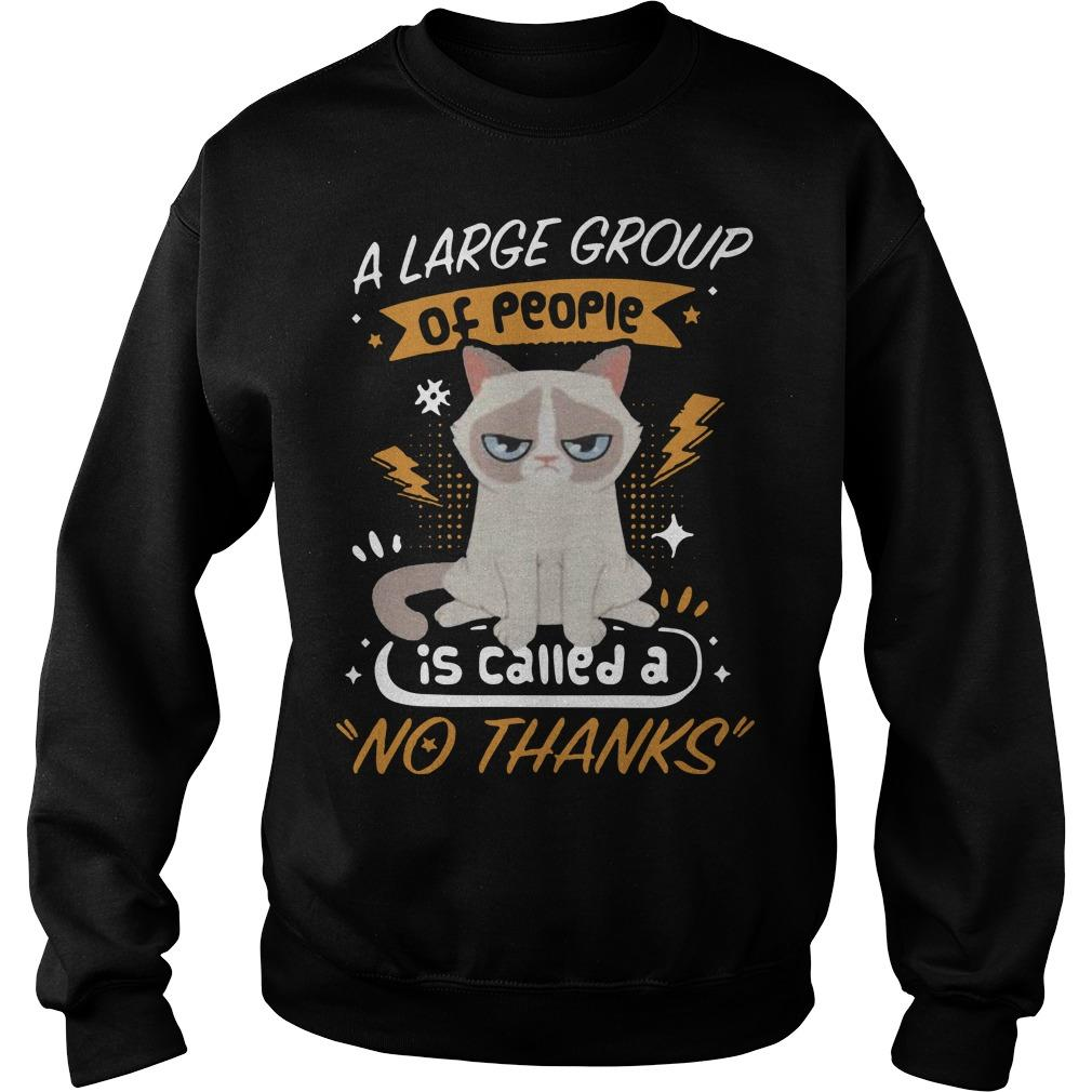 Grumpy Cat A Large Group Of People Is Called A No Thanks Sweater