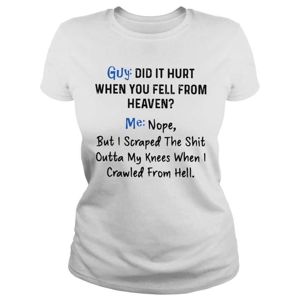 Guy Did It Hurt When You Fell From Heaven Me Nope Longsleeve