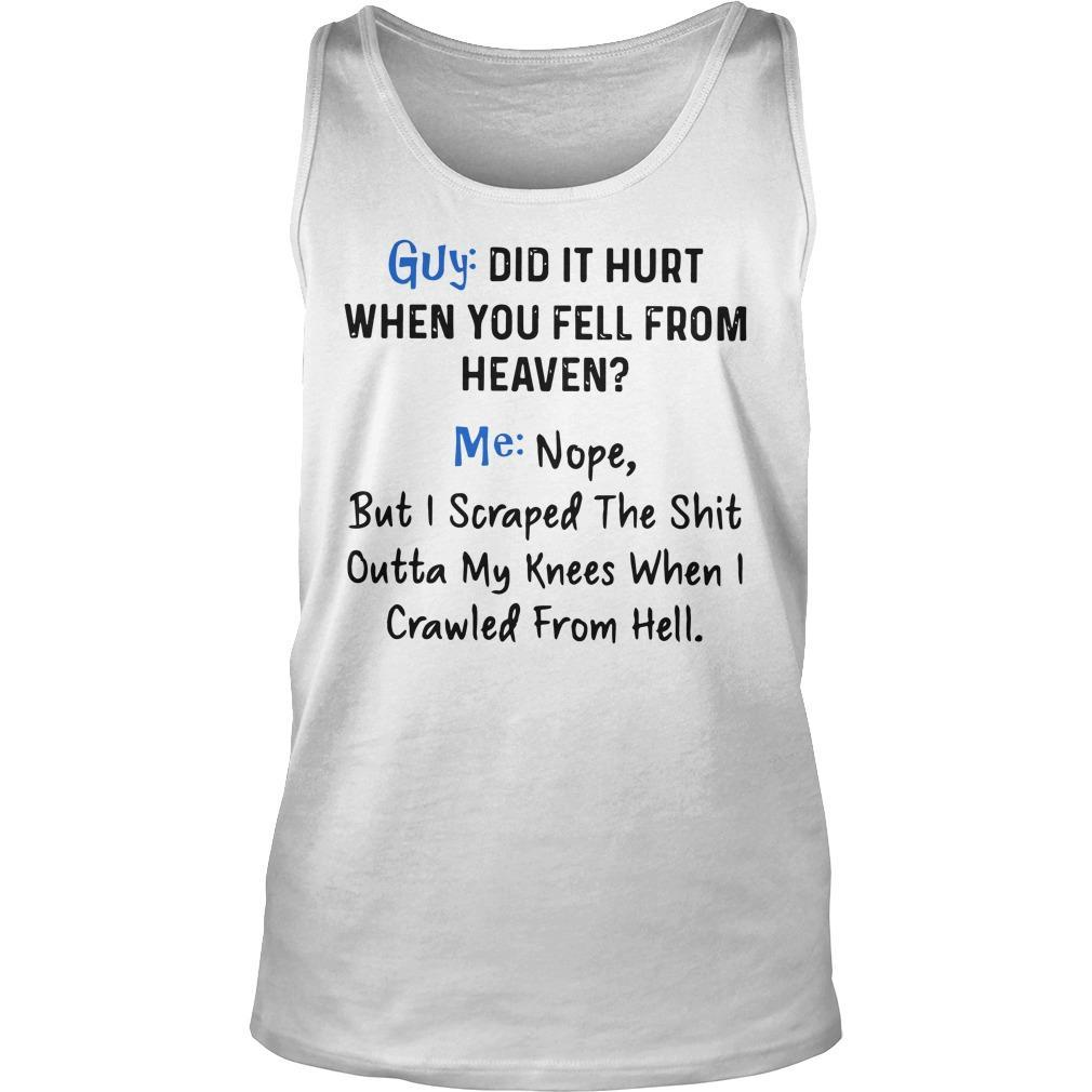 Guy Did It Hurt When You Fell From Heaven Me Nope Tank Top