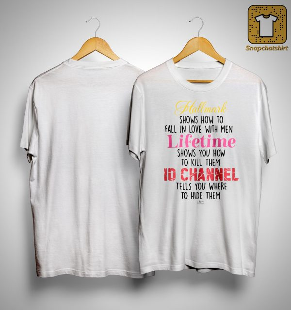 Hallmark Shows How To Fall In Love With Men Lifetime Shows You How To Kill Them Shirt