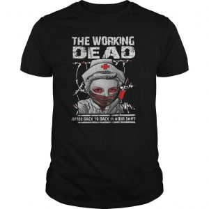 Halloween Nurse The Working Dead After Back To Back 14 Hour Shift Shirt