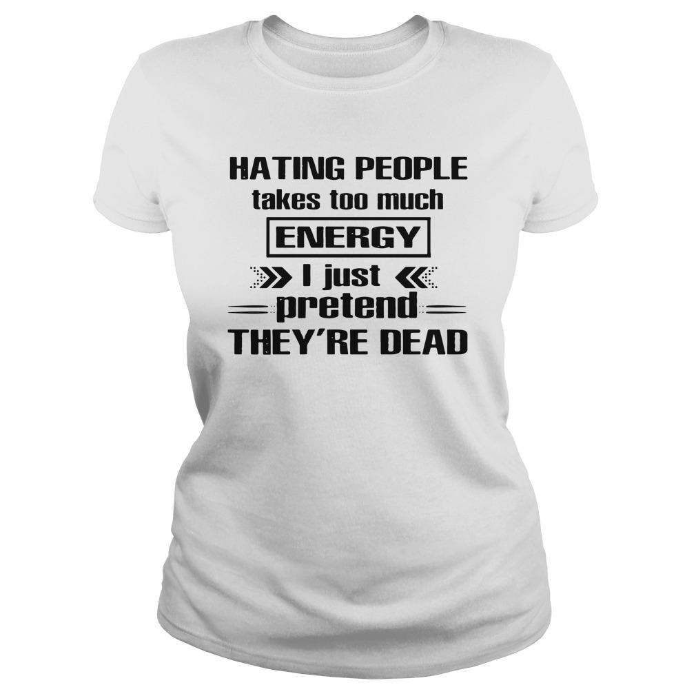 Hating People Takes Too Much Energy I Just Pretend They're Dead Longsleeve