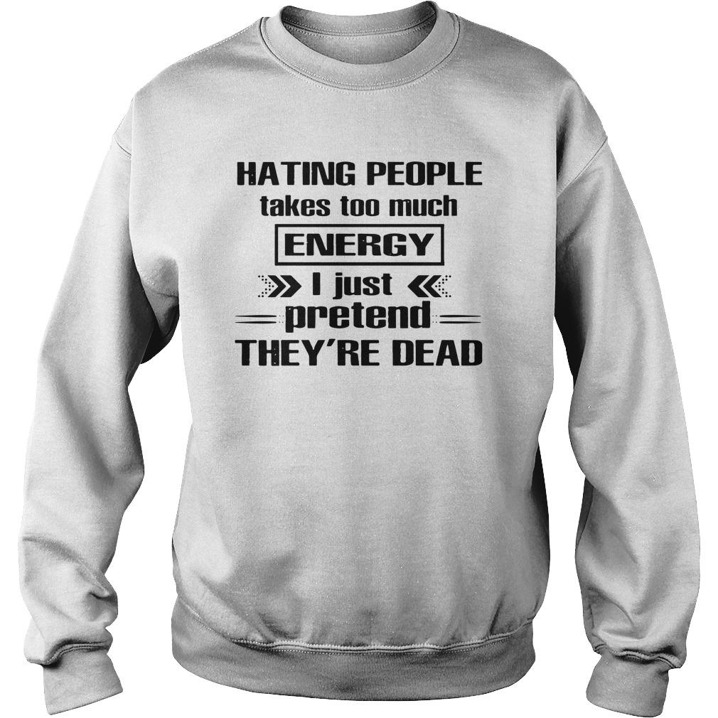 Hating People Takes Too Much Energy I Just Pretend They're Dead Sweater