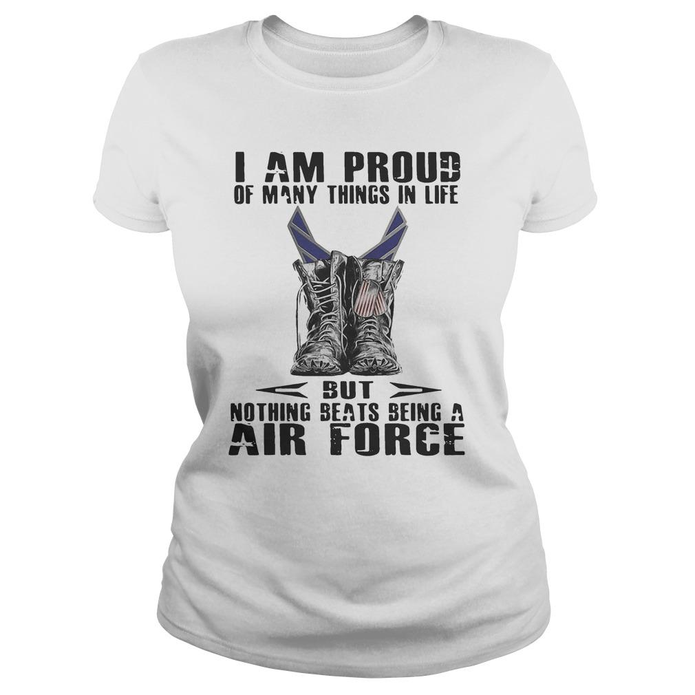 I Am Proud Of Many Things In Life But Nothing Beats Being A Air Force Longsleeve