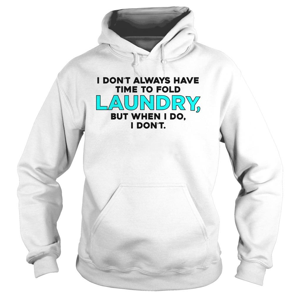 I Don't Always Have Time To Fold Laundry But When I Do I Don't Hoodie