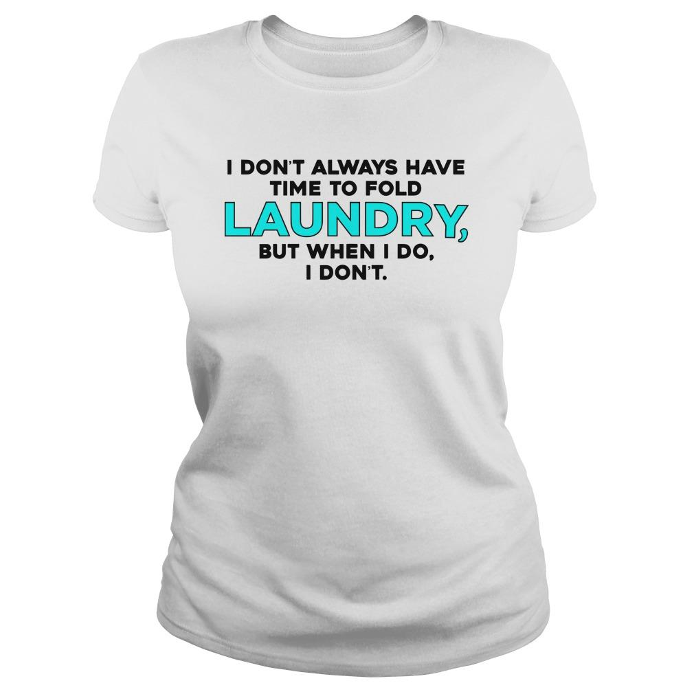 I Don't Always Have Time To Fold Laundry But When I Do I Don't Longsleeve