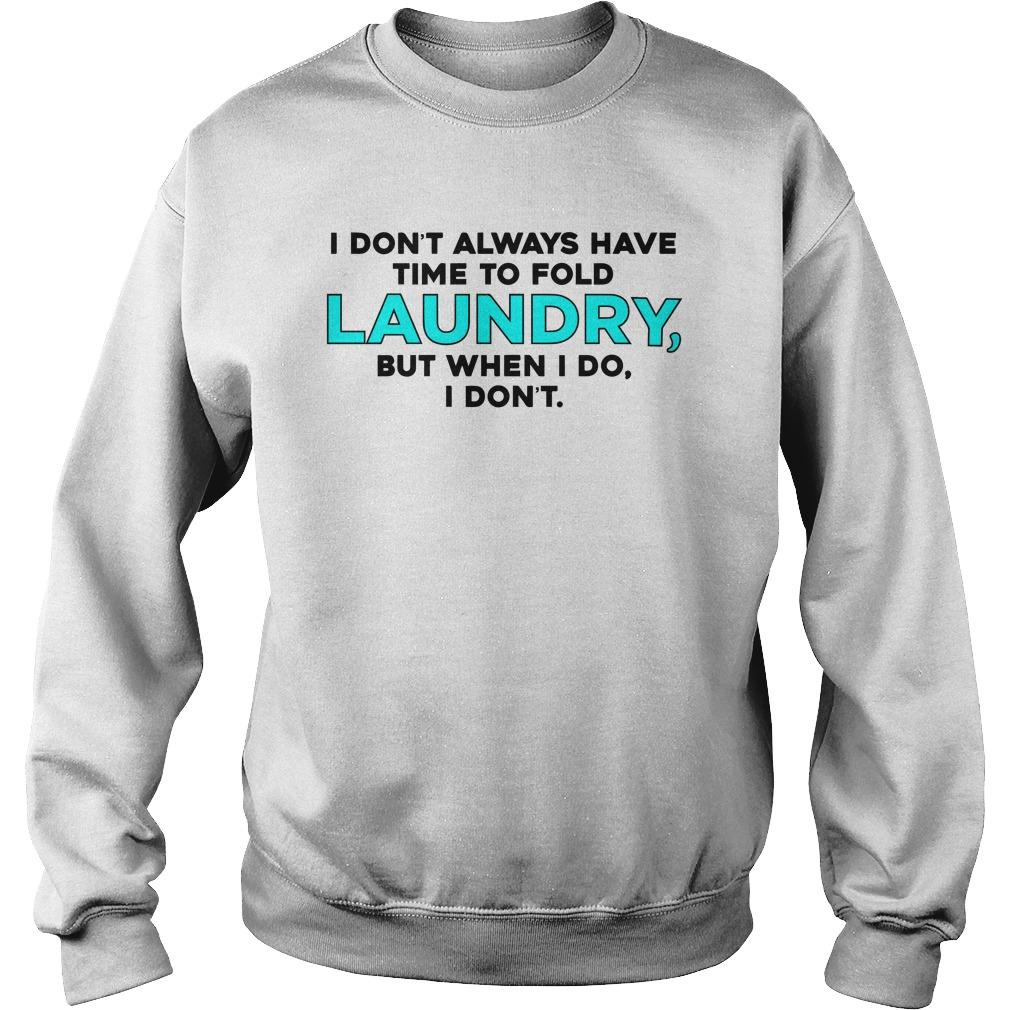I Don't Always Have Time To Fold Laundry But When I Do I Don't Sweater