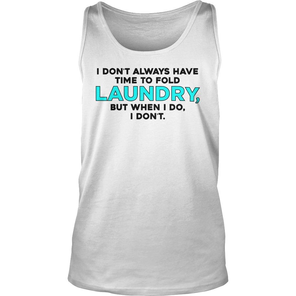 I Don't Always Have Time To Fold Laundry But When I Do I Don't Tank Top