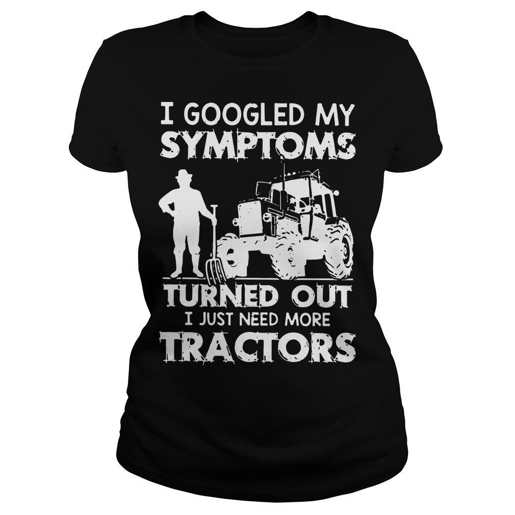 I Googled My Symptoms Turned Out I Just Need More Tractors Longsleeve