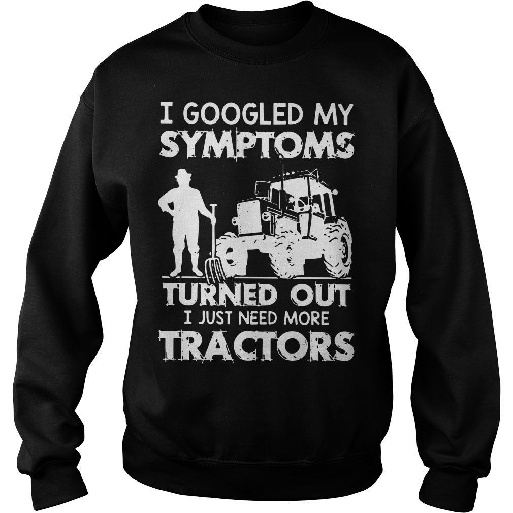 I Googled My Symptoms Turned Out I Just Need More Tractors Sweater