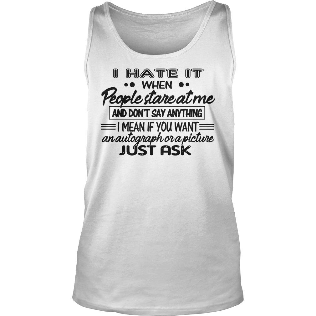 I Hate It When People Stare At Me And Don't Say Anything Tank Top