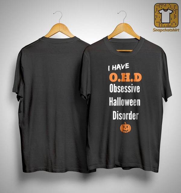 I Have Ohd Obsessive Halloween Disorder Shirt