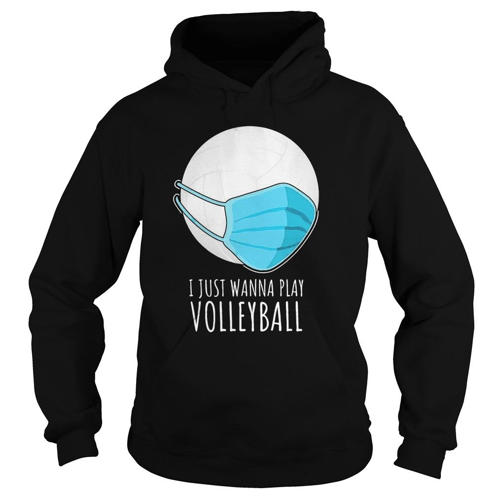 I Just Wanna Play Volleyball Hoodie