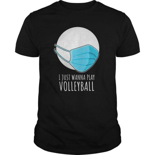 I Just Wanna Play Volleyball Shirt