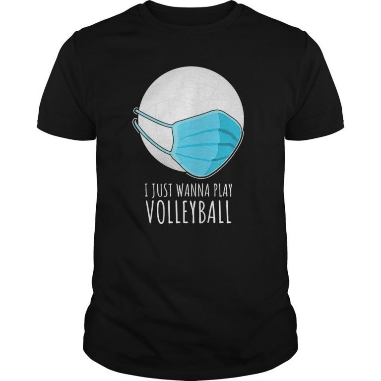 I Just Wanna Play Volleyball Shirt